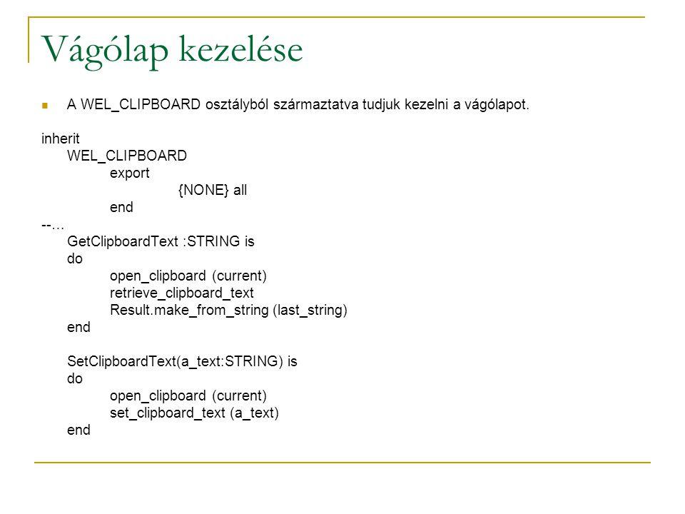 Vágólap kezelése A WEL_CLIPBOARD osztályból származtatva tudjuk kezelni a vágólapot. inherit WEL_CLIPBOARD export {NONE} all end --… GetClipboardText