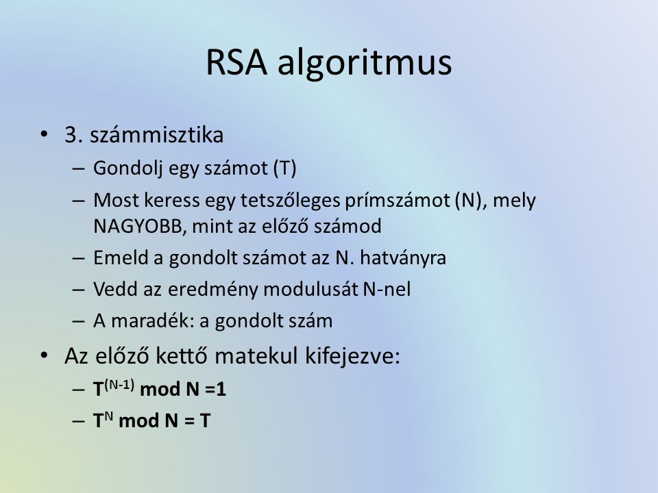 RSA algoritmus 3. számmisztika – Gondolj egy számot (T) – Most keress egy tetszőleges prímszámot (N), mely NAGYOBB, mint az előző számod – Emeld a gon