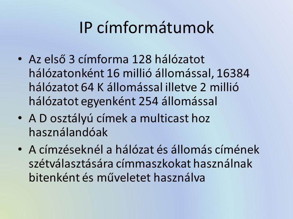 IP címformátumok Az első 3 címforma 128 hálózatot hálózatonként 16 millió állomással, 16384 hálózatot 64 K állomással illetve 2 millió hálózatot egyenként 254 állomással A D osztályú címek a multicast hoz használandóak A címzéseknél a hálózat és állomás címének szétválasztására címmaszkokat használnak bitenként és műveletet használva