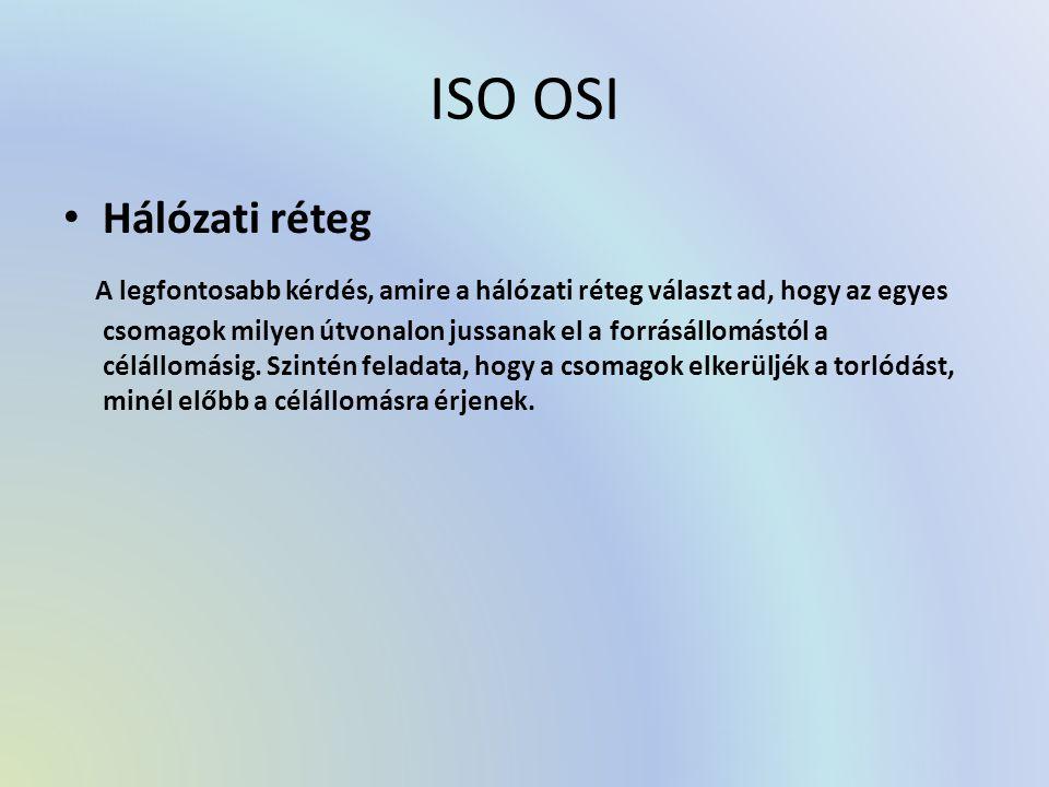 ISO OSI Hálózati réteg A legfontosabb kérdés, amire a hálózati réteg választ ad, hogy az egyes csomagok milyen útvonalon jussanak el a forrásállomástó