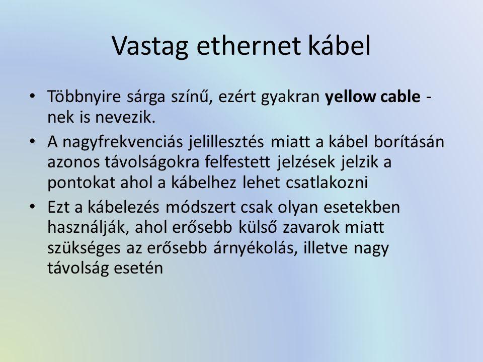 Vastag ethernet kábel Többnyire sárga színű, ezért gyakran yellow cable - nek is nevezik. A nagyfrekvenciás jelillesztés miatt a kábel borításán azono