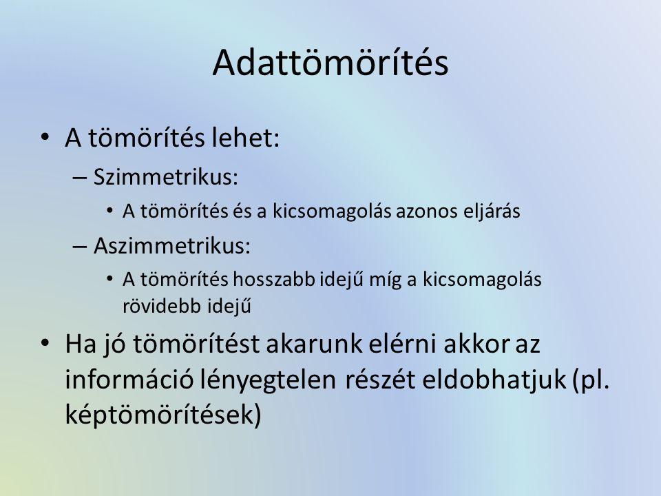 Adattömörítés A tömörítés lehet: – Szimmetrikus: A tömörítés és a kicsomagolás azonos eljárás – Aszimmetrikus: A tömörítés hosszabb idejű míg a kicsom