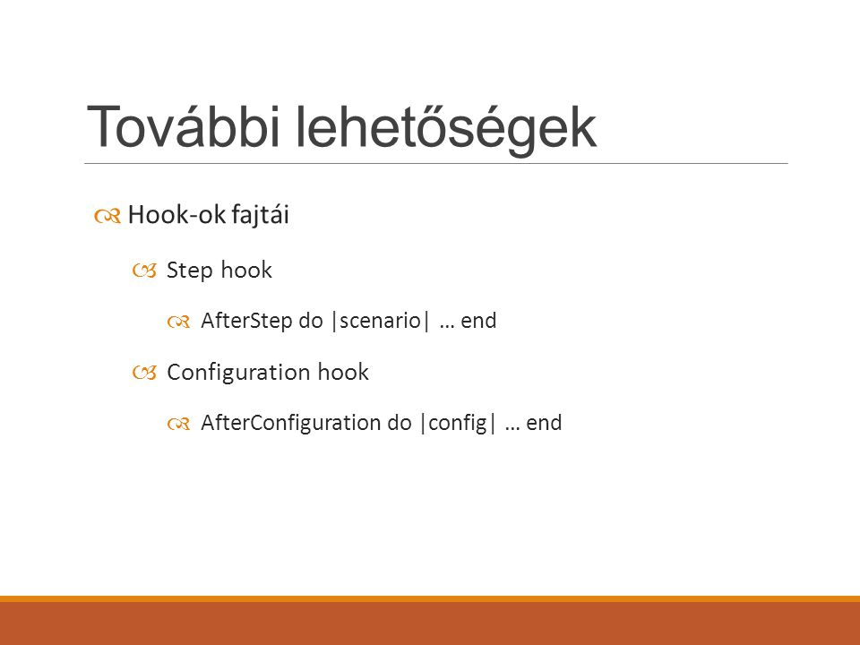 További lehetőségek  Hook-ok fajtái  Step hook  AfterStep do |scenario| … end  Configuration hook  AfterConfiguration do |config| … end