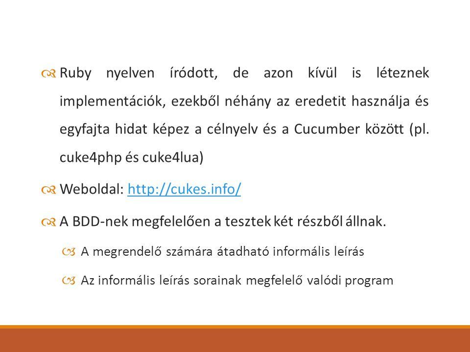  Ruby nyelven íródott, de azon kívül is léteznek implementációk, ezekből néhány az eredetit használja és egyfajta hidat képez a célnyelv és a Cucumber között (pl.