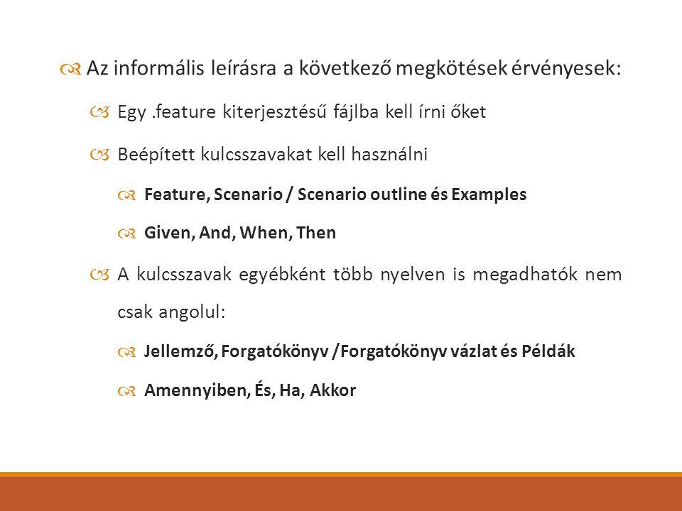  Az informális leírásra a következő megkötések érvényesek:  Egy.feature kiterjesztésű fájlba kell írni őket  Beépített kulcsszavakat kell használni