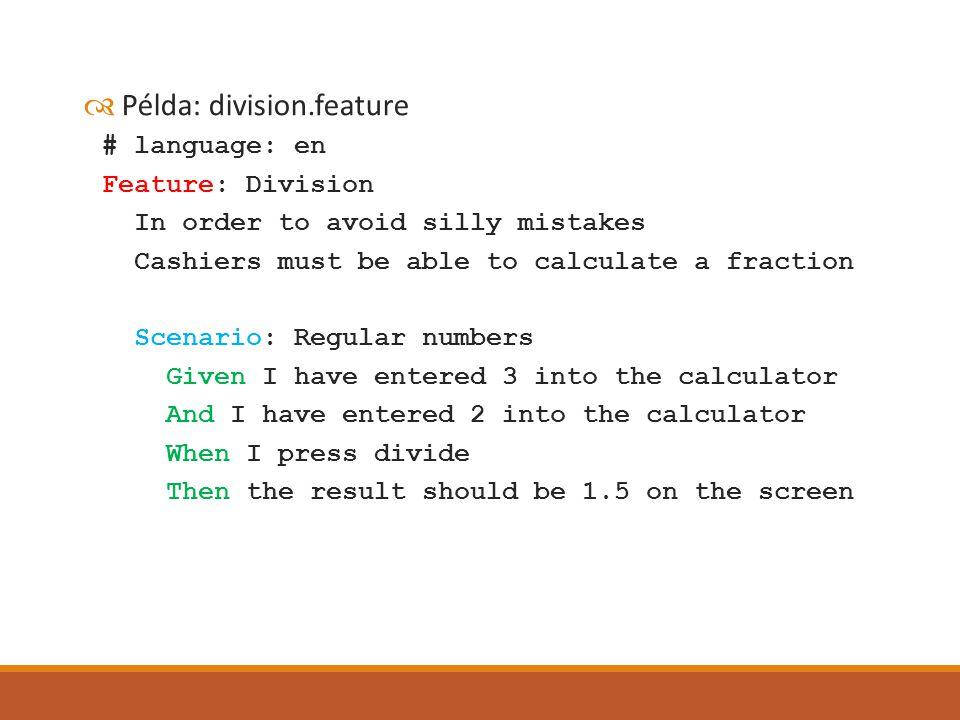 További lehetőségek  Hook-ok fajtái  Scenario hookok  Minden Scenario/Scenario outline előtt/után fut  Before do |scenario| … end  After do |scenario| … end  Around( @fast ) do |scenario, block| … end