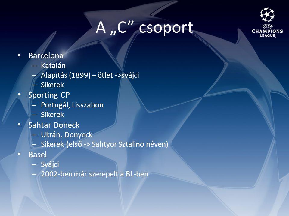 """A """"C csoport Barcelona – Katalán – Alapítás (1899) – ötlet ->svájci – Sikerek Sporting CP – Portugál, Lisszabon – Sikerek Sahtar Doneck – Ukrán, Donyeck – Sikerek (első -> Sahtyor Sztalino néven) Basel – Svájci – 2002-ben már szerepelt a BL-ben"""