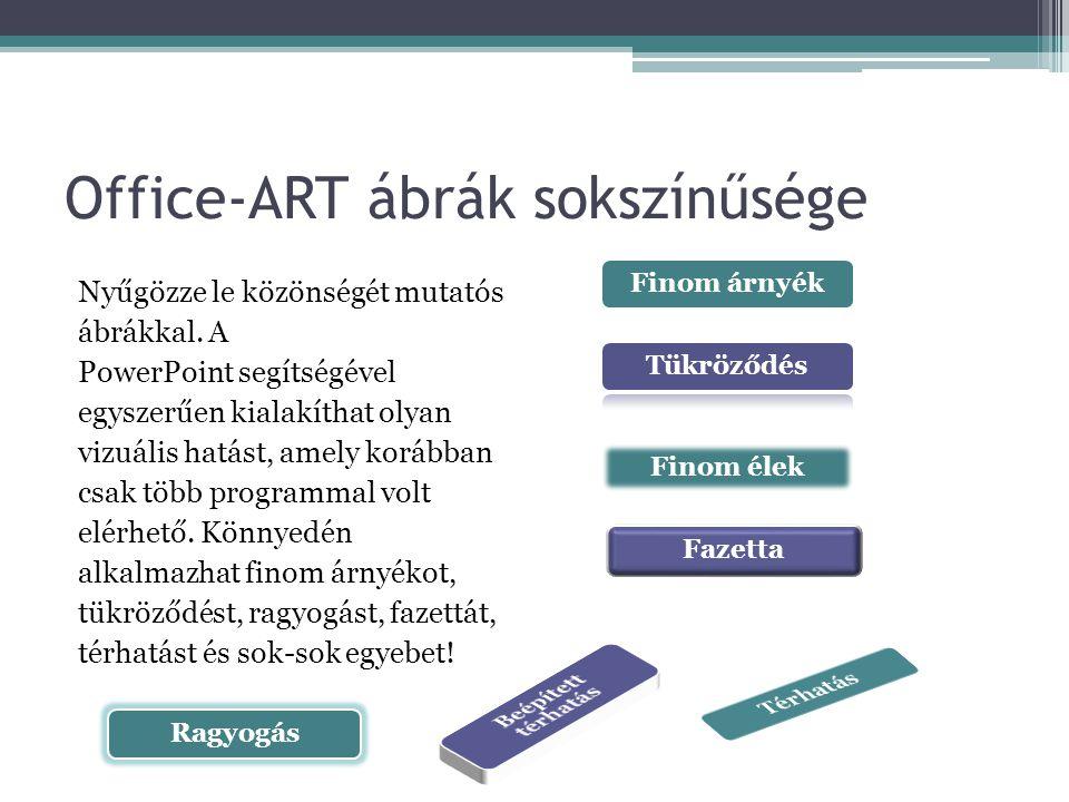 Office-ART ábrák sokszínűsége Nyűgözze le közönségét mutatós ábrákkal. A PowerPoint segítségével egyszerűen kialakíthat olyan vizuális hatást, amely k