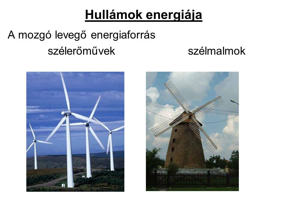 Hullámok energiája A mozgó levegő energiaforrás szélerőművek szélmalmok