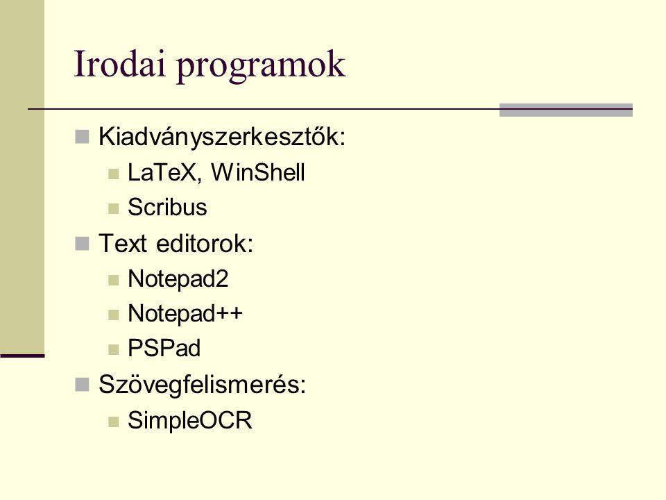 Irodai programok Kiadványszerkesztők: LaTeX, WinShell Scribus Text editorok: Notepad2 Notepad++ PSPad Szövegfelismerés: SimpleOCR