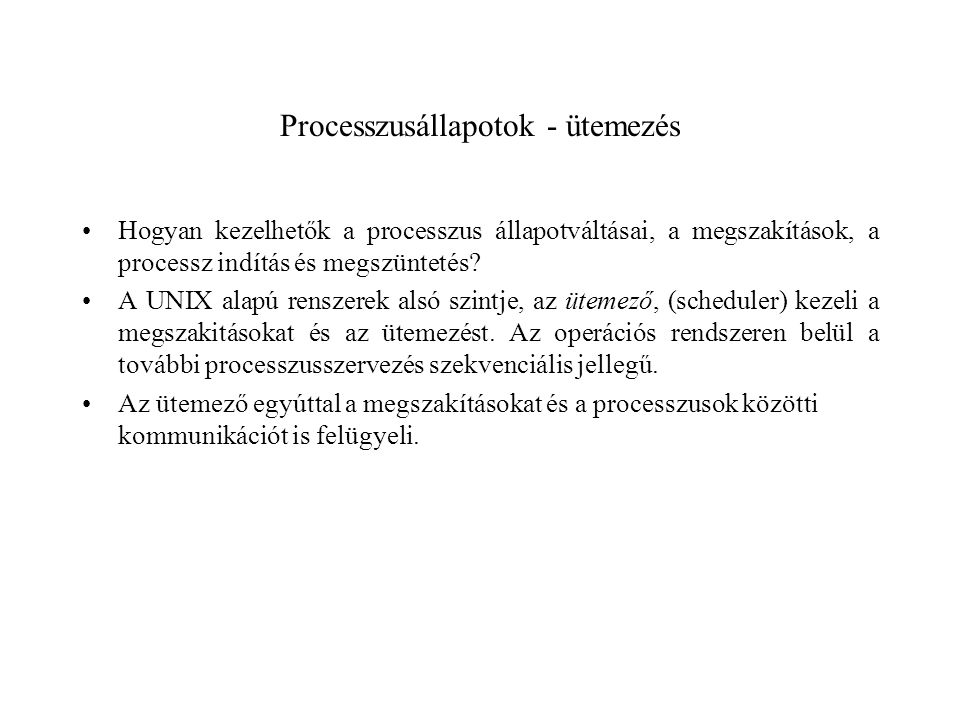 Processzusállapotok - ütemezés Hogyan kezelhetők a processzus állapotváltásai, a megszakítások, a processz indítás és megszüntetés.
