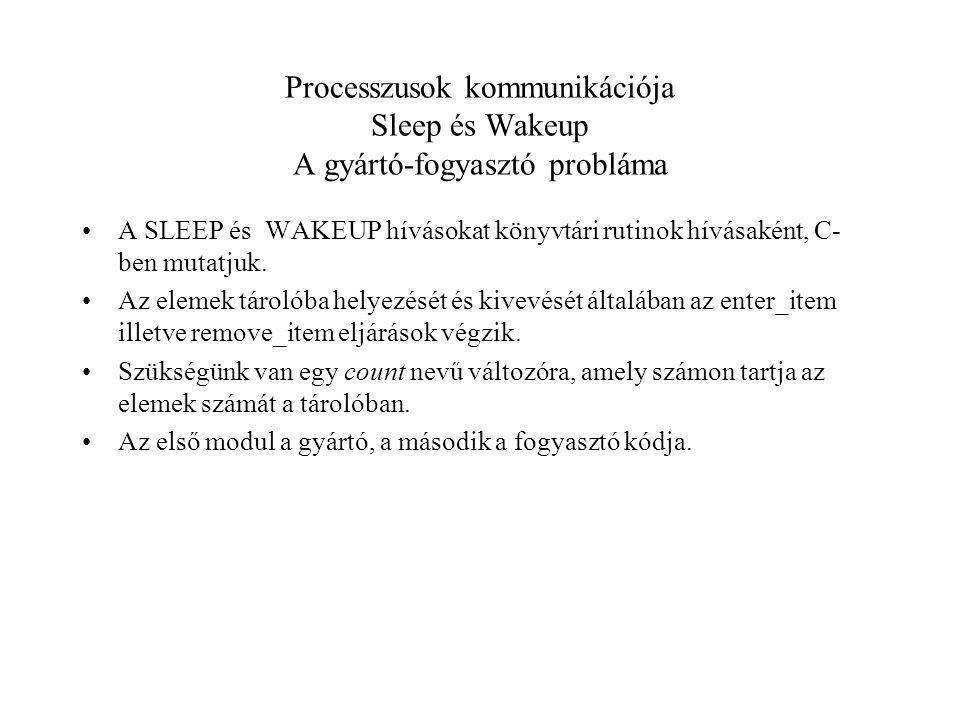 Processzusok kommunikációja Sleep és Wakeup A gyártó-fogyasztó probláma A SLEEP és WAKEUP hívásokat könyvtári rutinok hívásaként, C- ben mutatjuk.