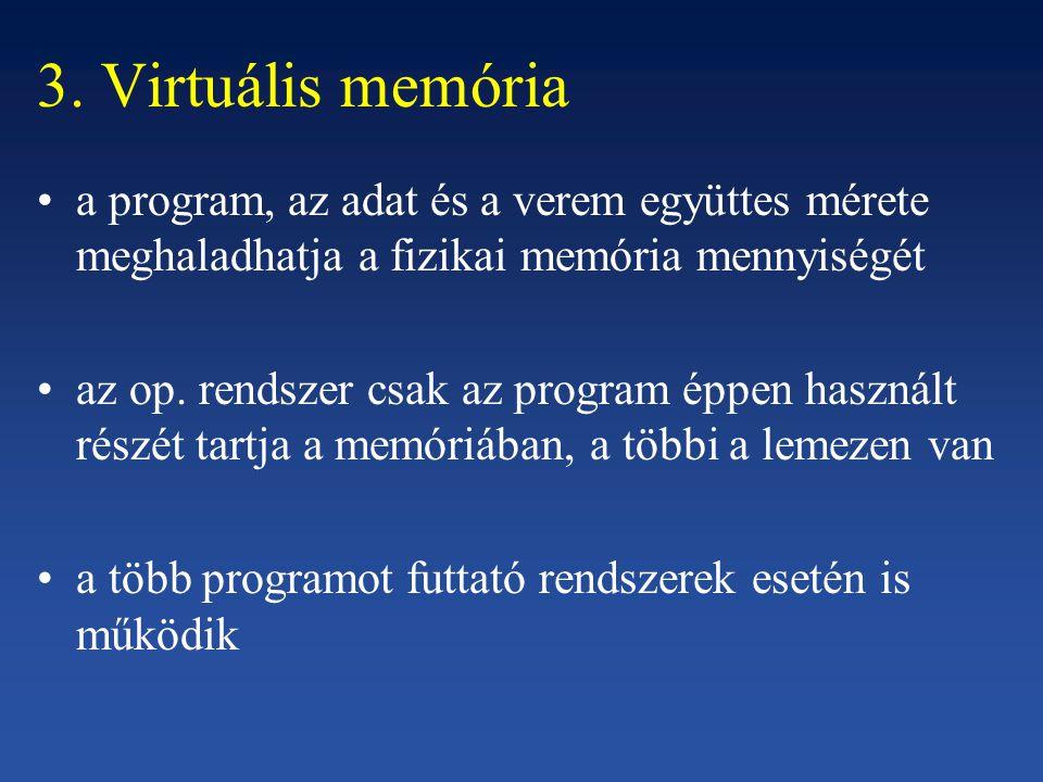 3. Virtuális memória a program, az adat és a verem együttes mérete meghaladhatja a fizikai memória mennyiségét az op. rendszer csak az program éppen h