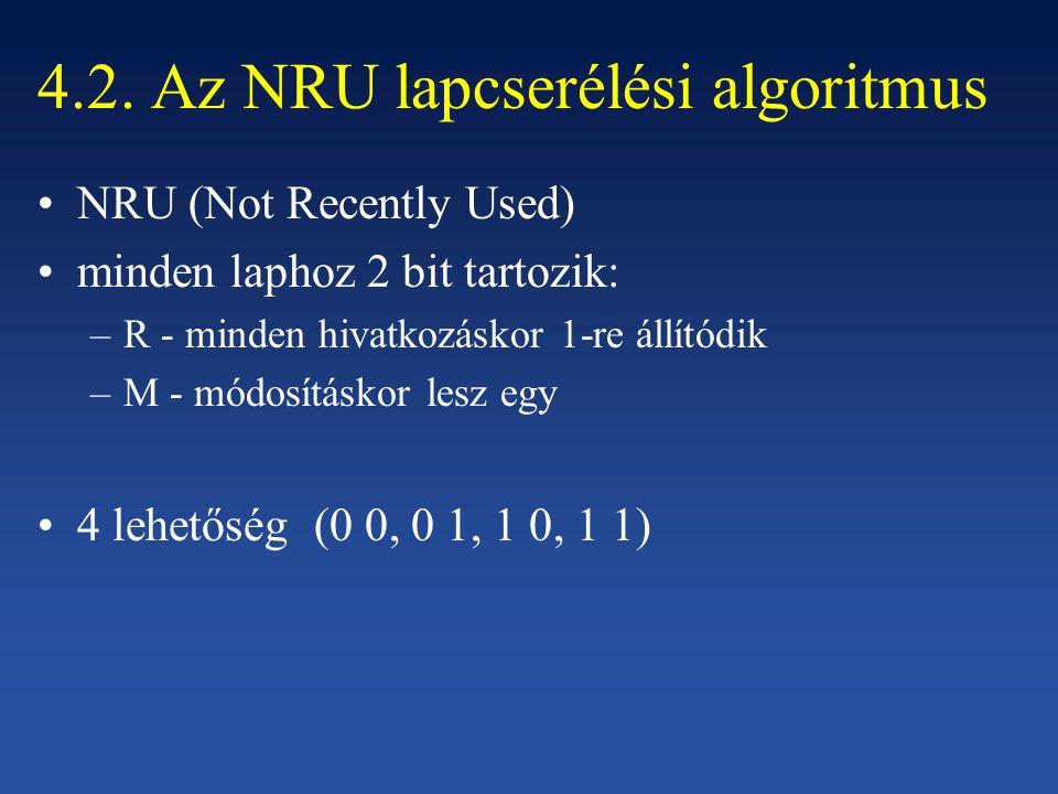 4.2. Az NRU lapcserélési algoritmus NRU (Not Recently Used) minden laphoz 2 bit tartozik: –R - minden hivatkozáskor 1-re állítódik –M - módosításkor l