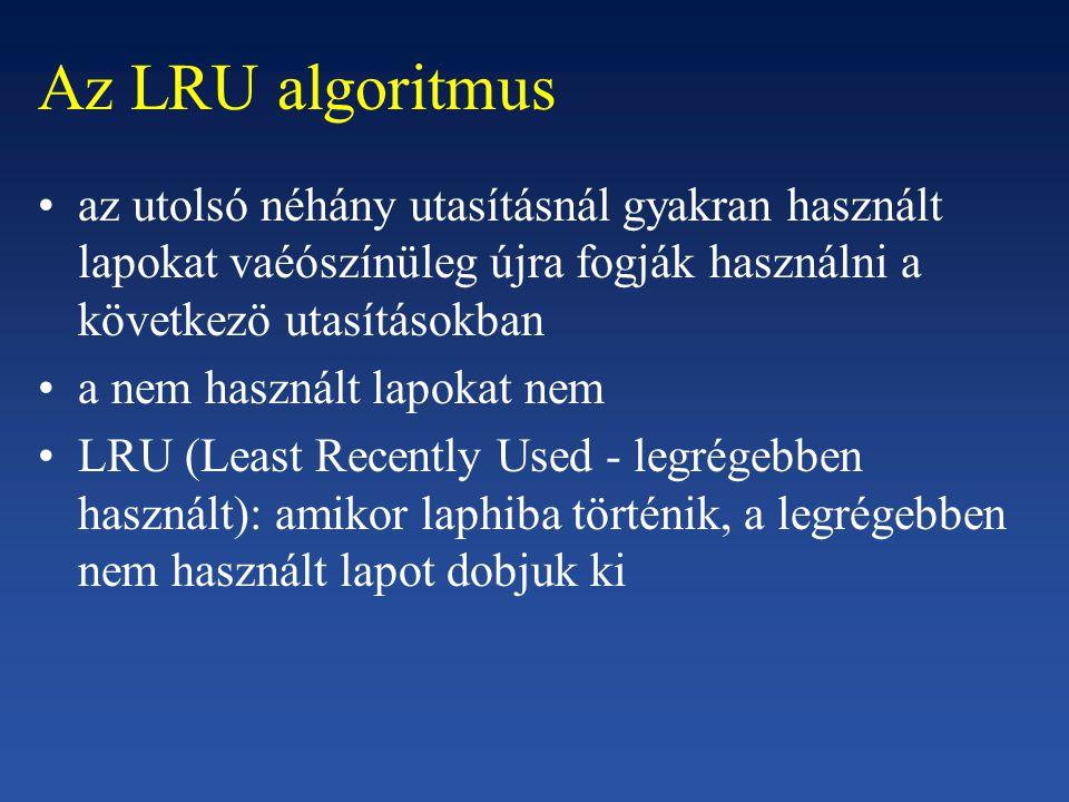Az LRU algoritmus az utolsó néhány utasításnál gyakran használt lapokat vaéószínüleg újra fogják használni a következö utasításokban a nem használt lapokat nem LRU (Least Recently Used - legrégebben használt): amikor laphiba történik, a legrégebben nem használt lapot dobjuk ki