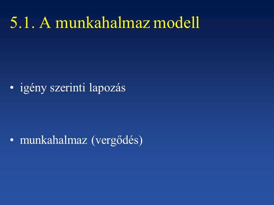 5.1. A munkahalmaz modell igény szerinti lapozás munkahalmaz (vergődés)