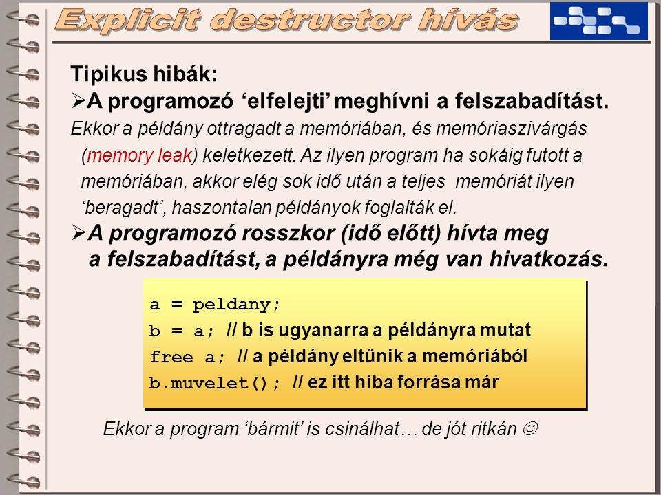 Tipikus hibák:  A programozó 'elfelejti' meghívni a felszabadítást. Ekkor a példány ottragadt a memóriában, és memóriaszivárgás (memory leak) keletke
