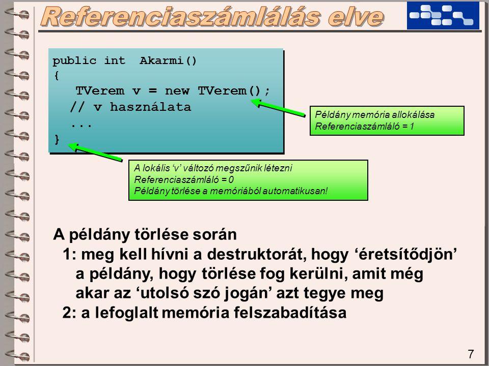 7 public int Akarmi() { TVerem v = new TVerem(); // v használata... } public int Akarmi() { TVerem v = new TVerem(); // v használata... } Példány memó