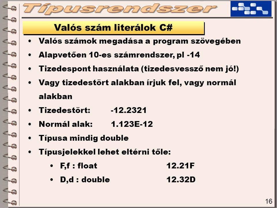16 Valós szám literálok C# Valós számok megadása a program szövegében Alapvetően 10-es számrendszer, pl -14 Tizedespont használata (tizedesvessző nem