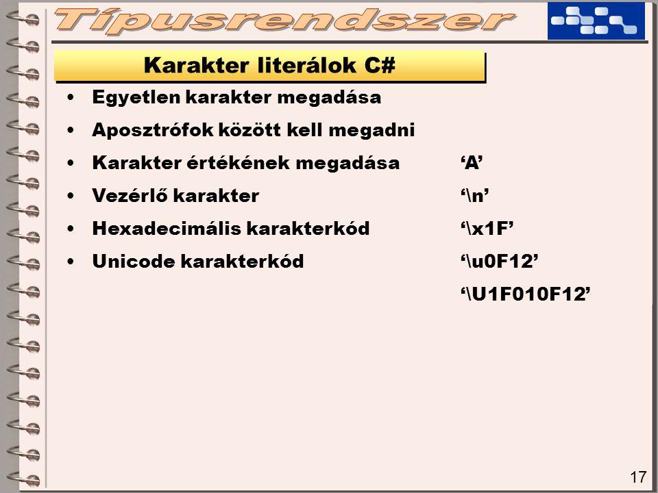 17 Karakter literálok C# Egyetlen karakter megadása Aposztrófok között kell megadni Karakter értékének megadása'A' Vezérlő karakter'\n' Hexadecimális