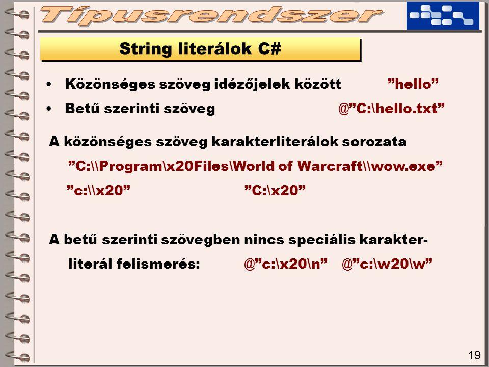 """19 String literálok C# Közönséges szöveg idézőjelek között """"hello"""" Betű szerinti szöveg@""""C:\hello.txt"""" A közönséges szöveg karakterliterálok sorozata"""