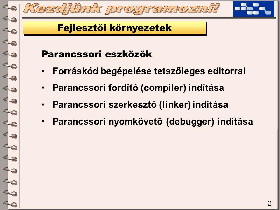 2 Fejlesztői környezetek Parancssori eszközök Forráskód begépelése tetszőleges editorral Parancssori fordító (compiler) indítása Parancssori szerkeszt