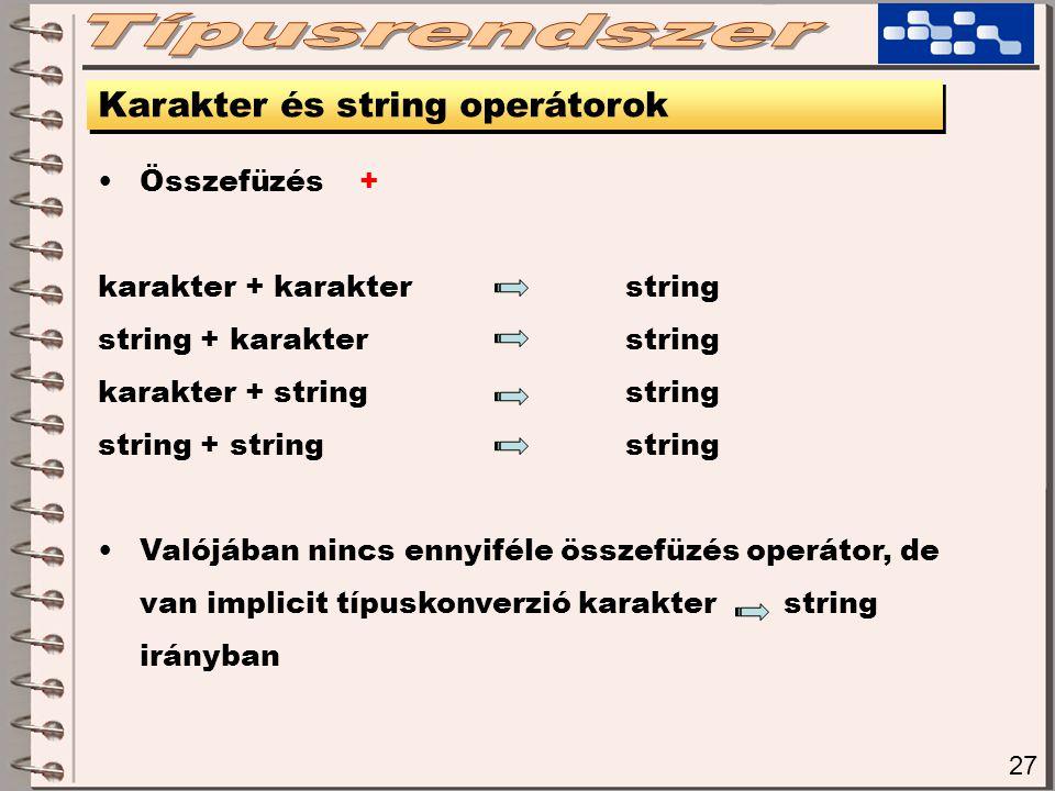 27 Karakter és string operátorok Összefüzés + karakter + karakterstring string + karakterstring karakter + stringstring string + stringstring Valójába