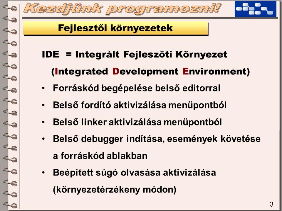 3 Fejlesztői környezetek IDE = Integrált Fejleszőti Környezet (Integrated Development Environment) Forráskód begépelése belső editorral Belső fordító