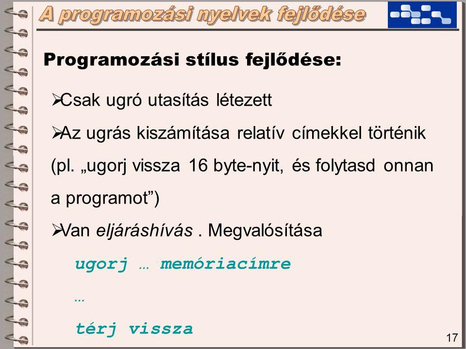 18 Programozási stílus fejlődése:  Az ugró utasítások pontos helyét azonosítókkal jelölték meg: Ciklus_ujra: push ax mov ax,cx jnz @Ciklus_ujra