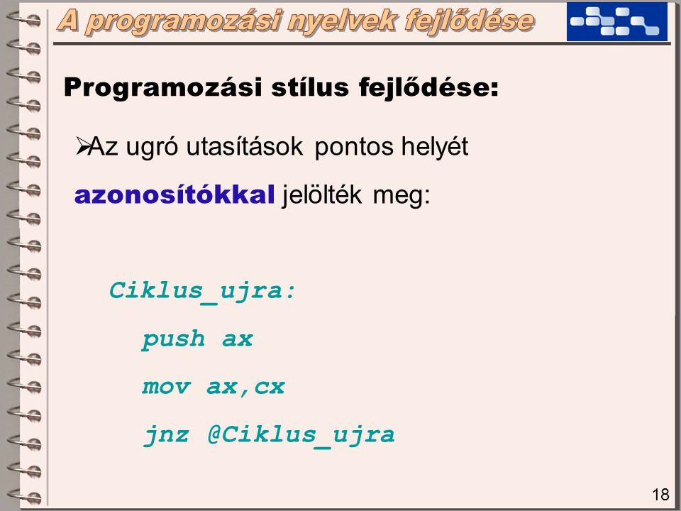 19 Programozási stílus fejlődése:  A jól megválasztott azonosítónevek szintén növelik a forráskód olvashatóságát  Nehéz elrontani az ugrás helyének azonosítását (elgépelés valószínűleg hibás)  Az eljárások belépési pontját is azonosítónév jelöli (ez már majdnem ELJÁRÁSNÉV) call @kiiras