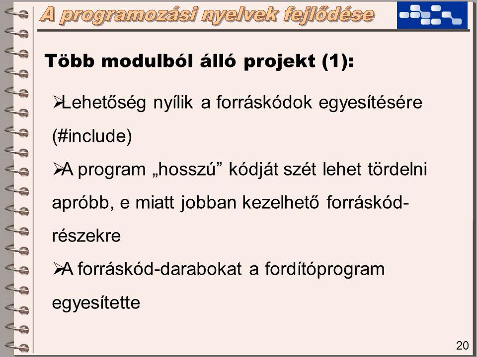 21 Több modulból álló projekt (2):  A fordítás gyorsítása érdekében a forráskódrészek külön kerülnek lefordításra  Az apró tárgykódokat egyesíteni kell, és a kereszthivatkozások helyességét ellenőrizni Szerkesztő (linker) program Szerkesztés (linking) fázis A futtatható program előállítása egyre több, jól elkülöníthető fázisra bontható fel