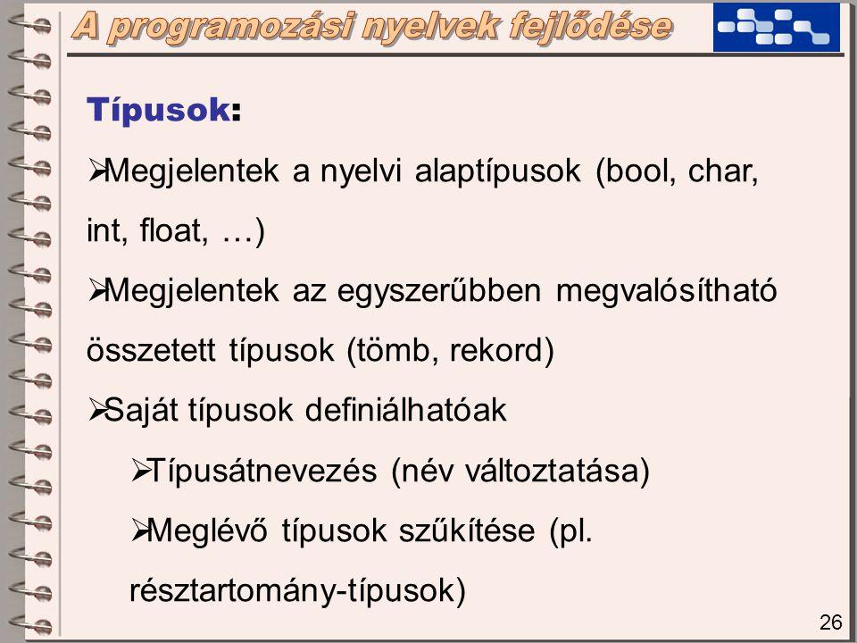 27 Típusok:  A változók típushoz rendelése (deklaráció)  Kifejezések írhatósága, típushelyességének ellenőrzése  Értékadás típushelyességének ellenőrzése  Paraméterek kezelése közbeni típushelyesség ellenőrzése