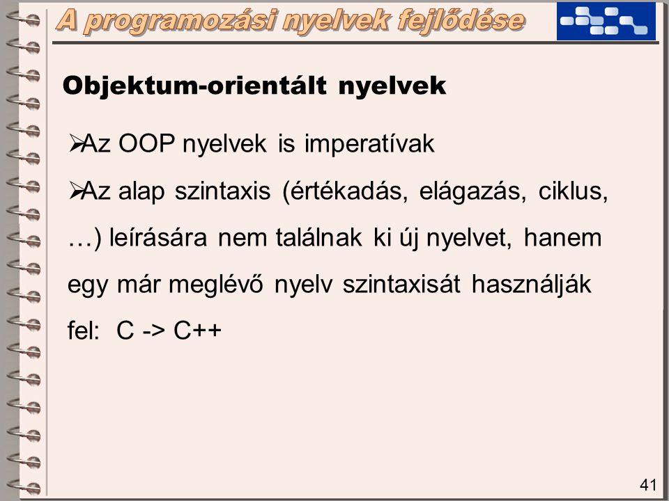 42  Hagyományos nyelv: nem ismeri az OOP fogalmakat sem  OOP támogató nyelv: a nyelv ismeri az OOP fogalmakat, de lehet benne hagyományos programokat is fejleszteni (vegyesen)  OOP nyelv: csak OOP szemléleten keresztül lehet benne fejleszteni Objektum-orientált nyelvek