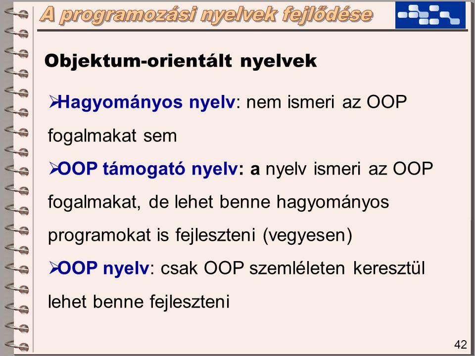 42  Hagyományos nyelv: nem ismeri az OOP fogalmakat sem  OOP támogató nyelv: a nyelv ismeri az OOP fogalmakat, de lehet benne hagyományos programoka
