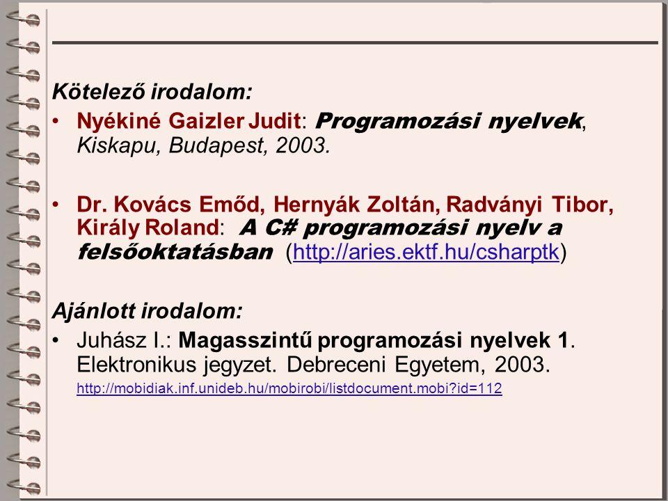 Kötelező irodalom: Nyékiné Gaizler Judit: Programozási nyelvek, Kiskapu, Budapest, 2003. Dr. Kovács Emőd, Hernyák Zoltán, Radványi Tibor, Király Rolan