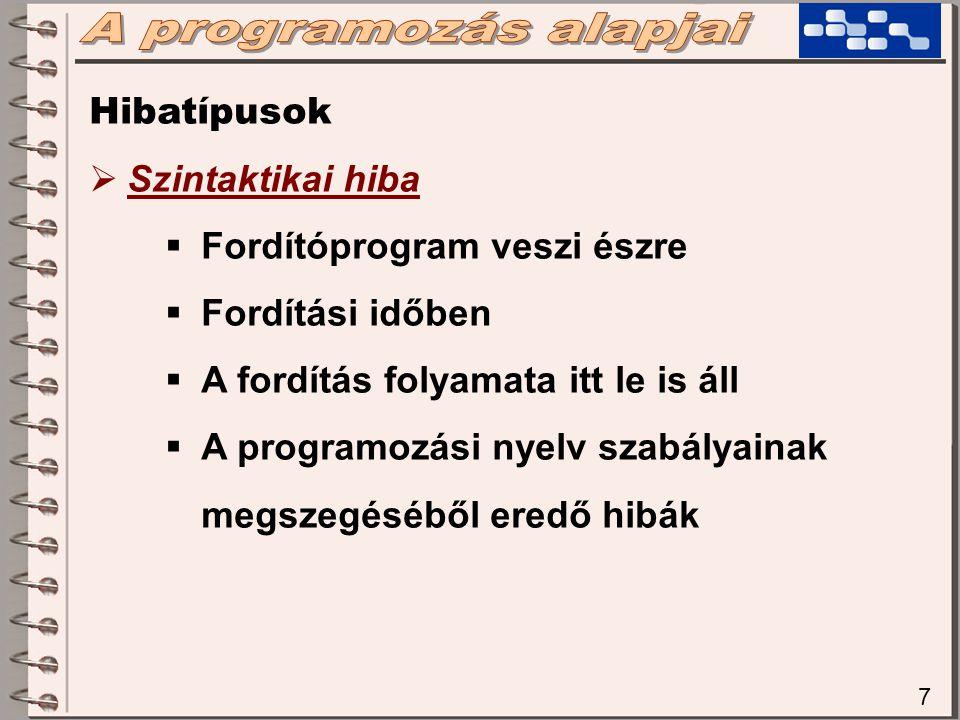 7 Hibatípusok  Szintaktikai hiba  Fordítóprogram veszi észre  Fordítási időben  A fordítás folyamata itt le is áll  A programozási nyelv szabálya