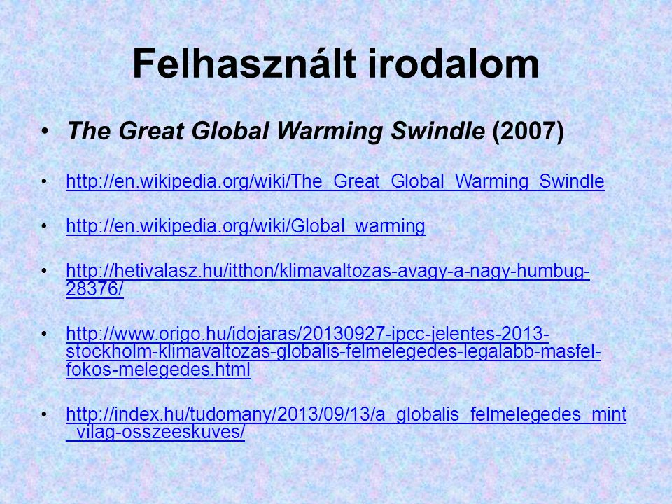 Felhasznált irodalom The Great Global Warming Swindle (2007) http://en.wikipedia.org/wiki/The_Great_Global_Warming_Swindle http://en.wikipedia.org/wik