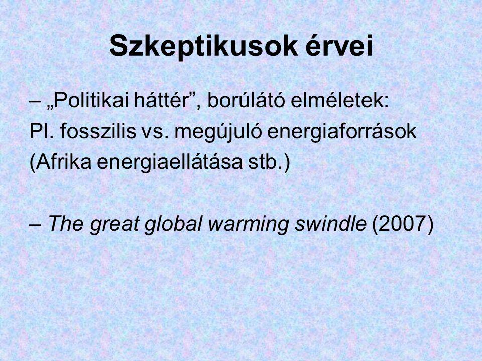 """Szkeptikusok érvei – """"Politikai háttér , borúlátó elméletek: Pl."""