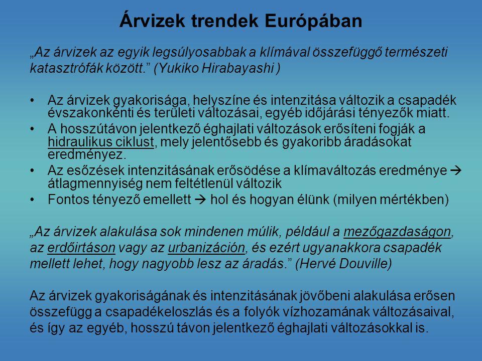 """Árvizek trendek Európában """"Az árvizek az egyik legsúlyosabbak a klímával összefüggő természeti katasztrófák között."""" (Yukiko Hirabayashi ) Az árvizek"""
