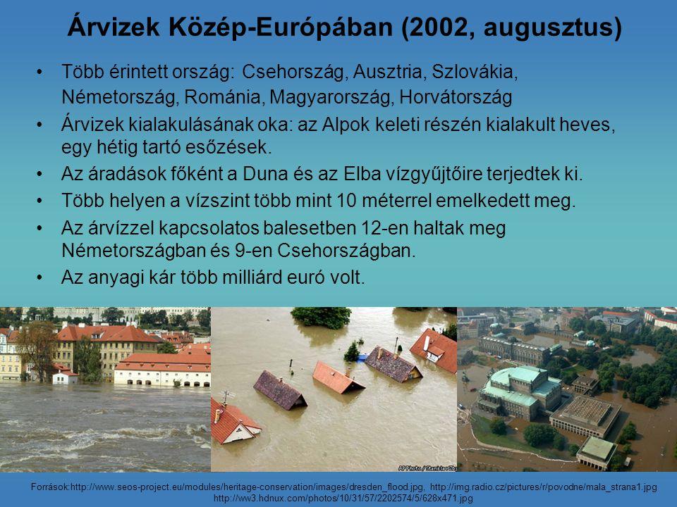 Árvizek Közép-Európában (2002, augusztus) Több érintett ország: Csehország, Ausztria, Szlovákia, Németország, Románia, Magyarország, Horvátország Árvi
