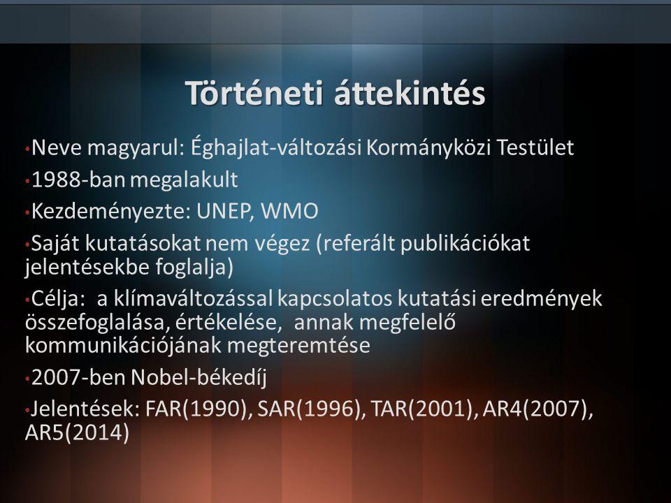 Neve magyarul: Éghajlat-változási Kormányközi Testület 1988-ban megalakult Kezdeményezte: UNEP, WMO Saját kutatásokat nem végez (referált publikációka