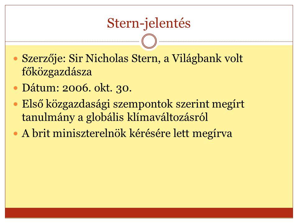 Stern-jelentés Szerzője: Sir Nicholas Stern, a Világbank volt főközgazdásza Dátum: 2006.