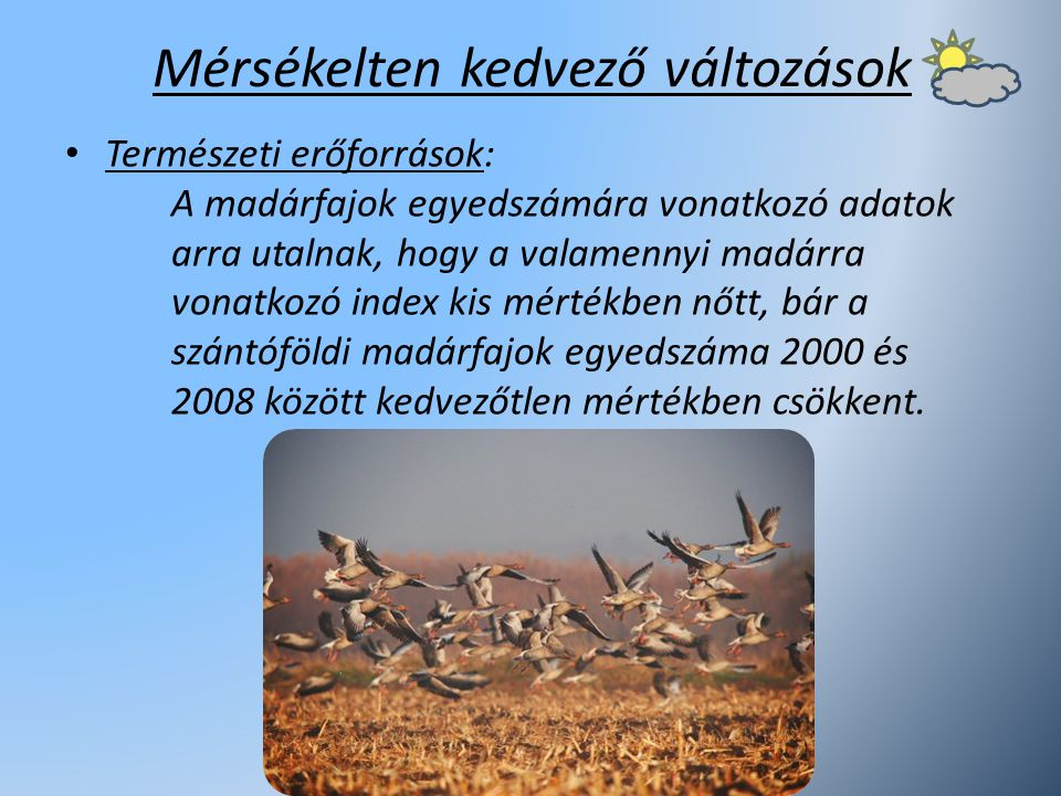Mérsékelten kedvező változások Természeti erőforrások: A madárfajok egyedszámára vonatkozó adatok arra utalnak, hogy a valamennyi madárra vonatkozó in