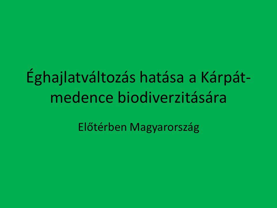 Éghajlatváltozás hatása a Kárpát- medence biodiverzitására Előtérben Magyarország