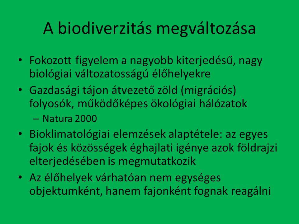 A biodiverzitás megváltozása Fokozott figyelem a nagyobb kiterjedésű, nagy biológiai változatosságú élőhelyekre Gazdasági tájon átvezető zöld (migrációs) folyosók, működőképes ökológiai hálózatok – Natura 2000 Bioklimatológiai elemzések alaptétele: az egyes fajok és közösségek éghajlati igénye azok földrajzi elterjedésében is megmutatkozik Az élőhelyek várhatóan nem egységes objektumként, hanem fajonként fognak reagálni