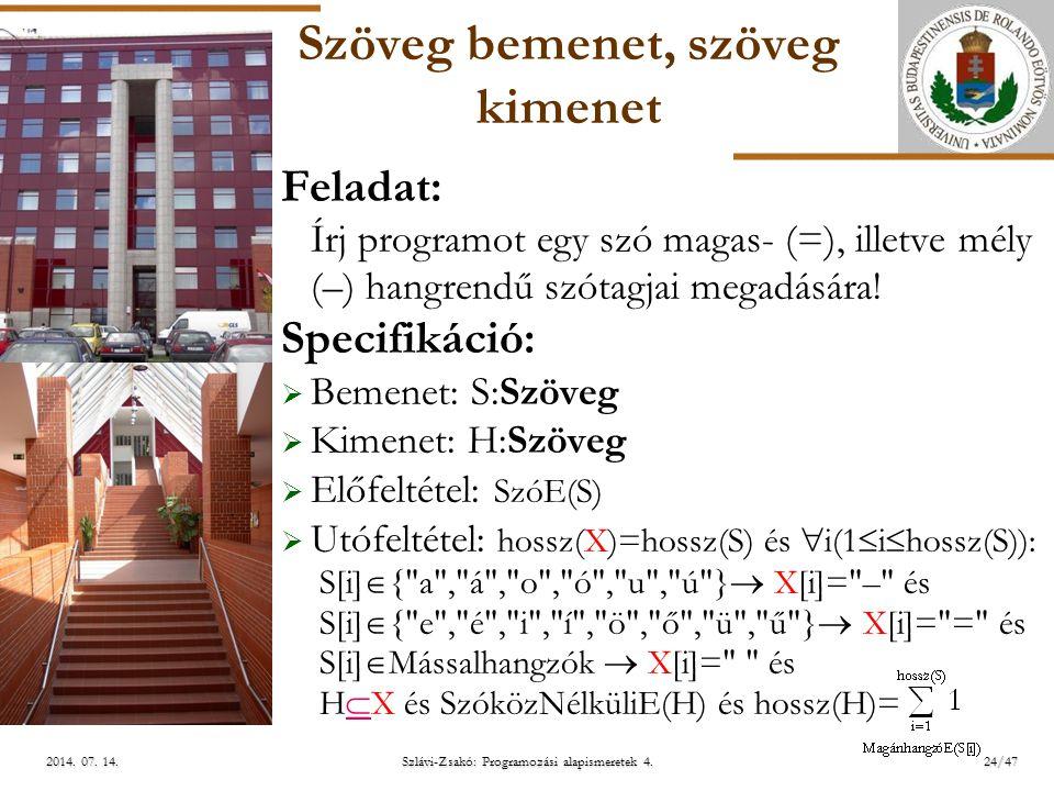 ELTE Szöveg bemenet, szöveg kimenet Feladat: Írj programot egy szó magas- (=), illetve mély (–) hangrendű szótagjai megadására.