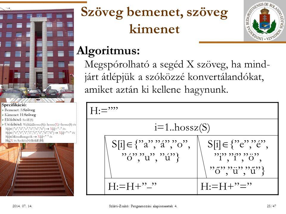 ELTE Szöveg bemenet, szöveg kimenet H:= i=1..hossz(S) S[i]  { a , á , o , ó , u , ú } S[i]  { e , é , i , í , ö , ő , ü , ű } H:=H+ – H:=H+ = Algoritmus: Megspórolható a segéd X szöveg, ha mind- járt átlépjük a szóközzé konvertálandókat, amiket aztán ki kellene hagynunk.