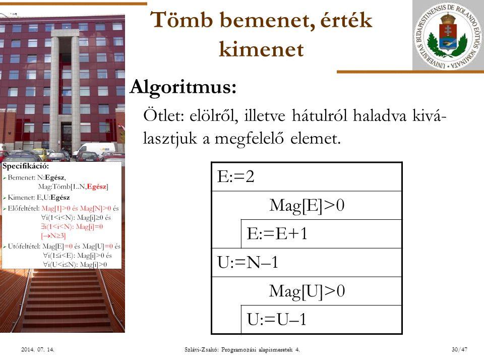 ELTE Tömb bemenet, érték kimenet E:=2 Mag[E]>0 E:=E+1 U:=N–1 Mag[U]>0 U:=U–1 Algoritmus: Ötlet: elölről, illetve hátulról haladva kivá- lasztjuk a megfelelő elemet.