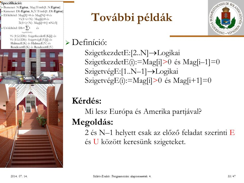 ELTE További példák  Definíció: SzigetkezdetE:[2..N]  Logikai SzigetkezdetE(i):=Mag[i]>0 és Mag[i–1]=0 SzigetvégE:[1..N–1]  Logikai SzigetvégE(i):=Mag[i]>0 és Mag[i+1]=0 Kérdés: Mi lesz Európa és Amerika partjával.