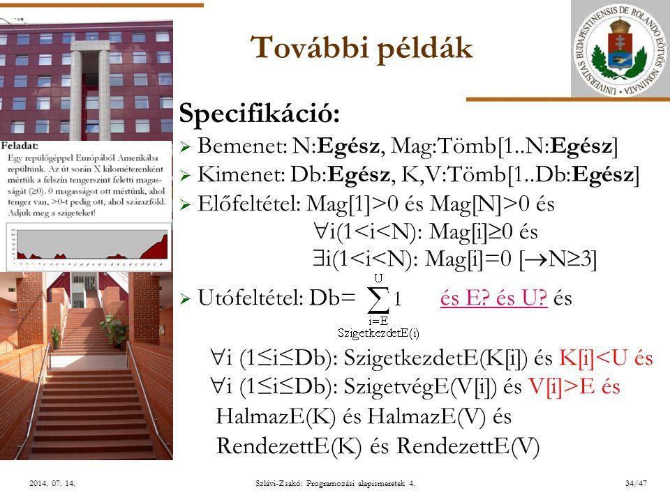 ELTE További példák Specifikáció:  Bemenet: N:Egész, Mag:Tömb[1..N:Egész]  Kimenet: Db:Egész, K,V:Tömb[1..Db:Egész]  Előfeltétel: Mag[1]>0 és Mag[N]>0 és  i(1<i<N): Mag[i]  0 és  i(1<i<N): Mag[i]=0 [  N  3]  Utófeltétel: Db= és E.